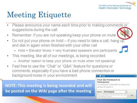 Meeting Etiquette Please announce your name each time prior to making comments or suggestions during the call Remember: If you are not speaking keep your.
