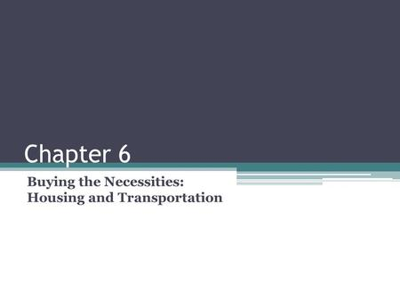 Chapter 6 Buying the Necessities: Housing and Transportation.