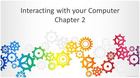 Interacting with your Computer Chapter 2 Learning Objectives Identify five key groups on standard computer keyboard Name six special purpose keys.