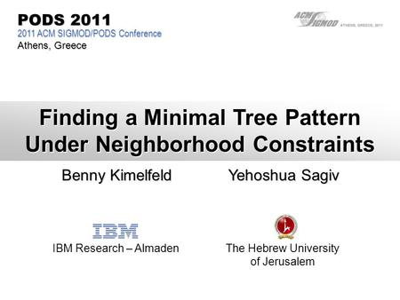 Finding a Minimal Tree Pattern Under Neighborhood Constraints Benny Kimelfeld Yehoshua Sagiv IBM Research – AlmadenThe Hebrew University of Jerusalem 2011.