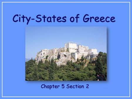 City-States of Greece Chapter 5 Section 2. Today's Goal Compare the culture and governments of Athens & Sparta.