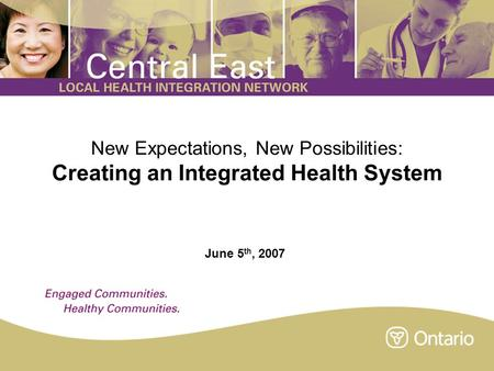 New Expectations, New Possibilities: Creating an Integrated Health System June 5 th, 2007.
