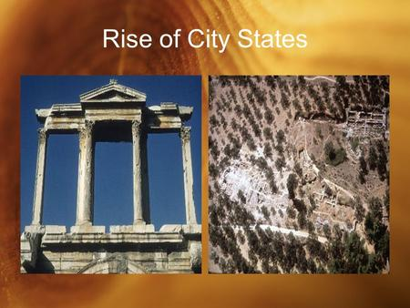 Rise of City States. Early City-States Separated by mountains and water, the early city-states were very independent Rivalries often developed between.