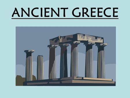ANCIENT GREECE I. Geography Shapes Greek Life A.LOCATION- Greece is located in Southern Europe along the Mediterranean Sea.