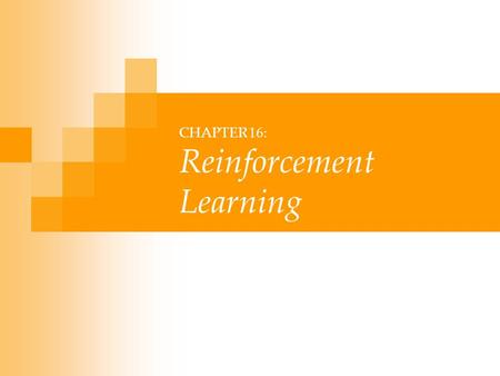 CHAPTER 16: Reinforcement Learning. Lecture Notes for E Alpaydın 2004 Introduction to Machine Learning © The MIT Press (V1.1) 2 Introduction Game-playing: