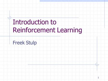 1 Introduction to Reinforcement Learning Freek Stulp.
