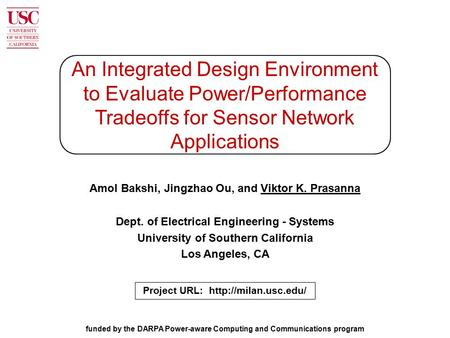 An Integrated Design Environment to Evaluate Power/Performance Tradeoffs for Sensor Network Applications Amol Bakshi, Jingzhao Ou, and Viktor K. Prasanna.
