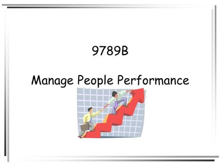9789B Manage People Performance. Learning Outcome 1: Determine the scope of various job roles and establish appropriate performance standards.
