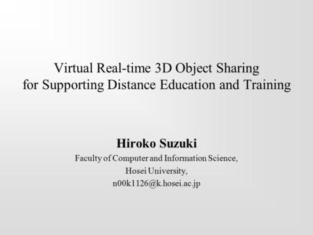 Virtual Real-time 3D Object Sharing for Supporting Distance Education and Training Hiroko Suzuki Faculty of Computer and Information Science, Hosei University,