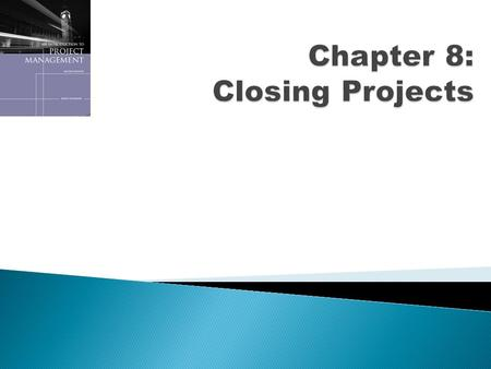 Copyright 2008 Introduction to Project Management, Second Edition 2  Closing projects involves gaining stakeholder and customer acceptance of the final.