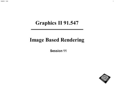 112/5/2015 12:54 Graphics II 91.547 Image Based Rendering Session 11.