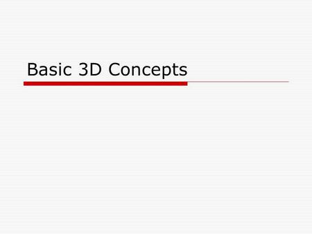 Basic 3D Concepts. Overview 1.Coordinate systems 2.Transformations 3.Projection 4.Rasterization.