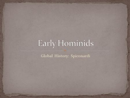 Global History: Spiconardi. Australopithecus afarensis Analyze the artist's rendering of early hominids. What do you notice? What is occurring in the.