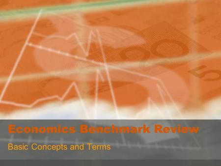 Economics Benchmark Review Basic Concepts and Terms.