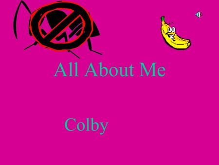 All About Me Colby My name is Colby. I am 11 years old. I am in fifth grade.
