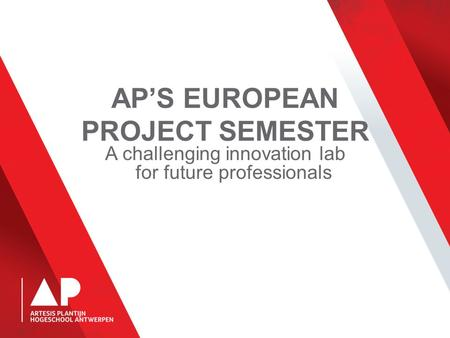 AP'S EUROPEAN PROJECT SEMESTER A challenging innovation lab for future professionals.
