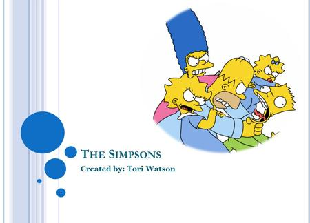 T HE S IMPSONS Created by: Tori Watson T HE S IMPSON ' S A CHIEVEMENTS Holds the Guinness Book of world records titles for Longest Running Primetime.