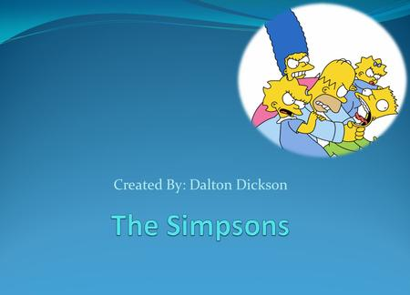 Created By: Dalton Dickson The Simpson's Achievements Holds the Guinness Book of World Records titles for Longest-Running Primetime Animated Television.