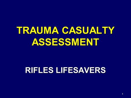"1 TRAUMA CASUALTY ASSESSMENT RIFLES LIFESAVERS. 2 Tactical Combat Casualty Care Care Under Fire –""The best medicine on any battlefield is fire superiority"""