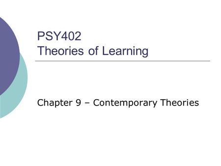 PSY402 Theories of Learning Chapter 9 – Contemporary Theories.