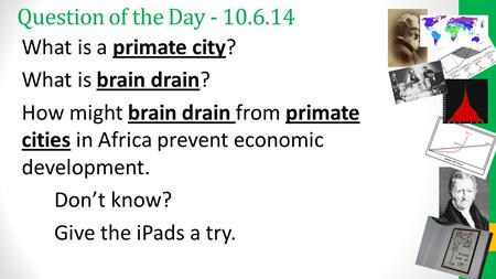 Question of the Day - 10.6.14 What is a primate city? What is brain drain? How might brain drain from primate cities in Africa prevent economic development.