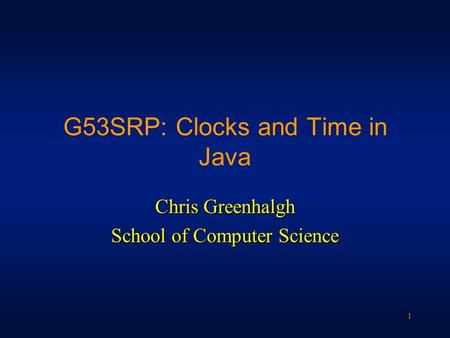 1 G53SRP: Clocks and Time in Java Chris Greenhalgh School of Computer Science.