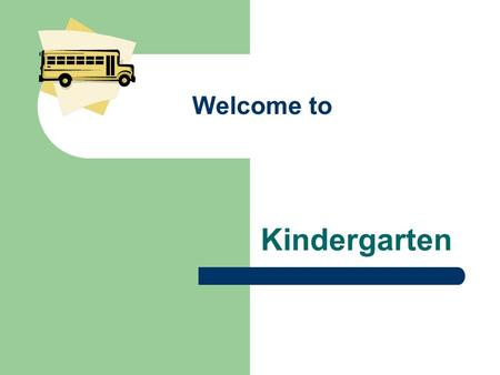 Welcome to Kindergarten. General Information We have 4 kindergarten teachers at this time. Mrs. Scott Mrs. Burgan Mrs. Sheffield Ms. Johnson.