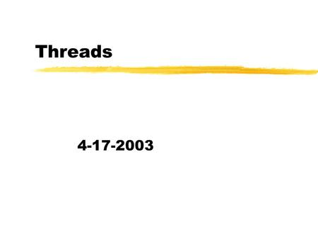 Threads 4-17-2003. Opening Discussion zWhat did we talk about last class? zDo you have any questions about the assignment?