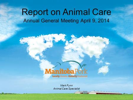Report on Animal Care Annual General Meeting April 9, 2014 Mark Fynn Animal Care Specialist.
