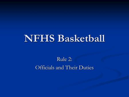NFHS Basketball Rule 2: Officials and Their Duties.