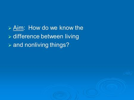   Aim: How do we know the   difference between living   and nonliving things?