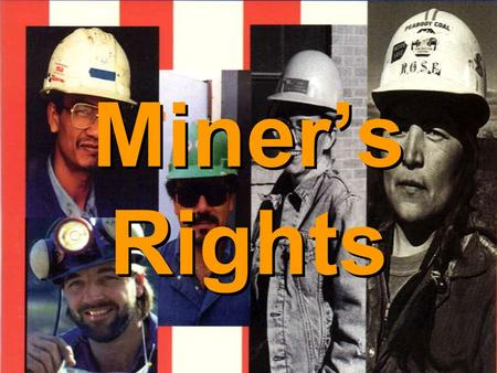 Miner's Rights Rights 1.Inspection participation 2.Request inspection 3.Pay during mine withdrawals 4.Discrimination protection 5.Training 6.Informed.