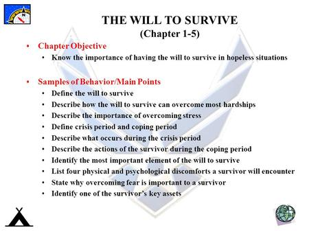 THE WILL TO SURVIVE (Chapter 1-5) Chapter Objective Know the importance of having the will to survive in hopeless situations Samples of Behavior/Main Points.