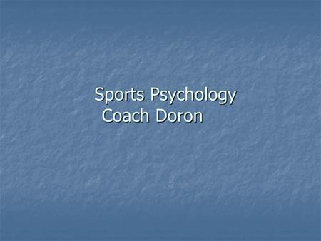 Sports Psychology Coach Doron. Agenda Who I am Who I am Introduction to Sports Psychology Introduction to Sports Psychology Role of a Sports Psychology.