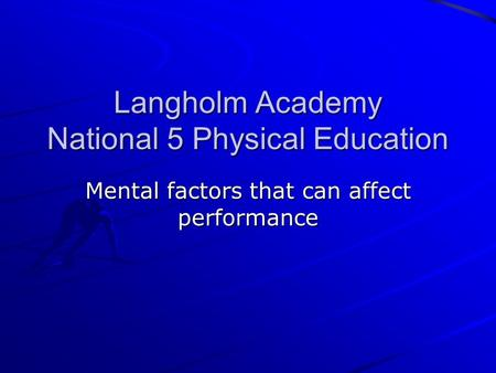 Langholm Academy National 5 Physical Education Mental factors that can affect performance.