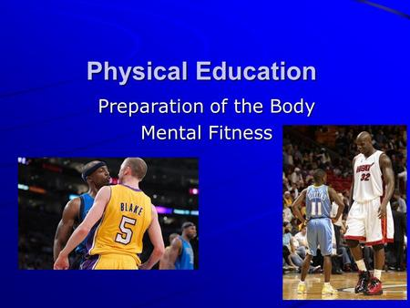 Physical Education Preparation of the Body Mental Fitness.