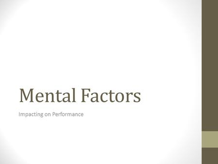 Mental Factors Impacting on Performance. Mental Factors Mental Toughness Focus Decision Making Level of Arousal