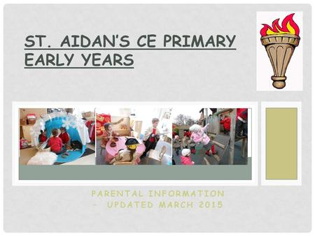 PARENTAL INFORMATION – UPDATED MARCH 2015 ST. AIDAN'S CE PRIMARY EARLY YEARS.