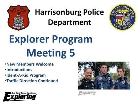 Harrisonburg Police Department Explorer Program Meeting 5 New Members Welcome Introductions Ident-A-Kid Program Traffic Direction Continued.
