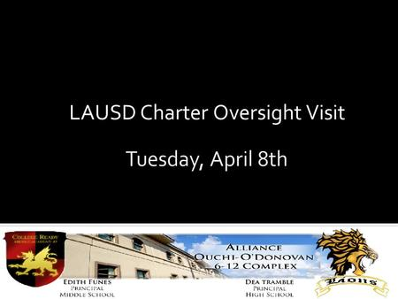 LAUSD Charter Oversight Visit M. Van Pelt. A team of instructional visitors that will be walking through Ouchi O'Donovan verifying that we are meeting.