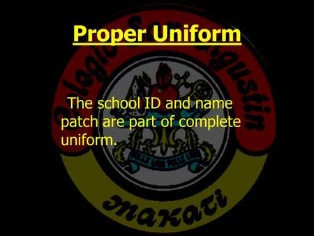 Proper Uniform The school ID and name patch are part of complete uniform.