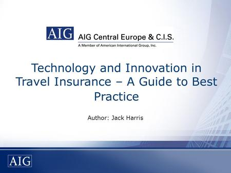 Technology and Innovation in Travel Insurance – A Guide to Best Practice Author: Jack Harris.