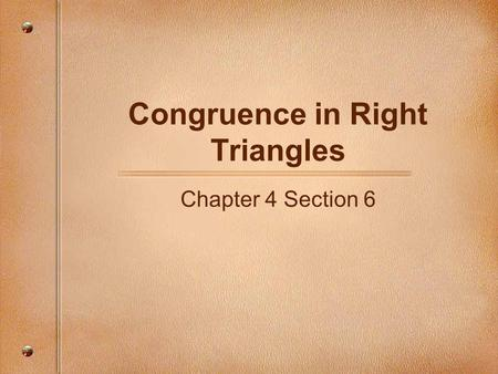 Congruence in Right Triangles Chapter 4 Section 6.