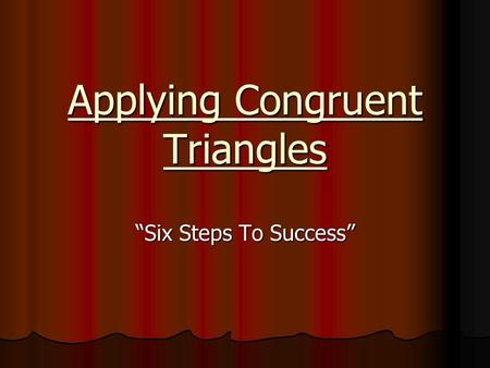 "Applying Congruent Triangles ""Six Steps To Success"""