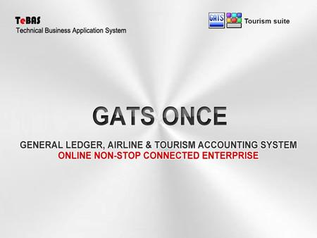 Tourism suite. Multi ( Language - Currency- Branch ) GATS ONCE will control all airline tickets and travel services and automatically generate Journal.