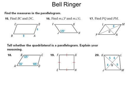 Bell Ringer. Rhombus, Rectangles, and Squares Rhombus- is a parallelogram with four congruent sides. Rectangle – is a parallelogram with four right angles.