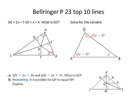 GE = 2x – 7 GF = x + 4. What is GD? Solve for the variable Bellringer P 23 top 10 lines.