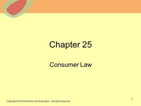 © 2013 The McGraw-Hill Companies, Inc. All rights reserved. Chapter 25 Consumer Law 1 Copyright © 2016 McGraw-Hill Education. All rights reserved.