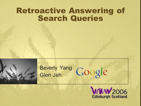 Retroactive Answering of Search Queries Beverly Yang Glen Jeh.