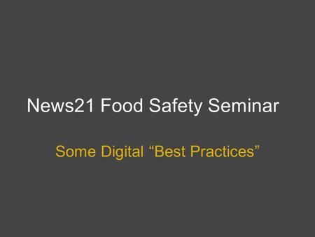 "News21 Food Safety Seminar Some Digital ""Best Practices"""
